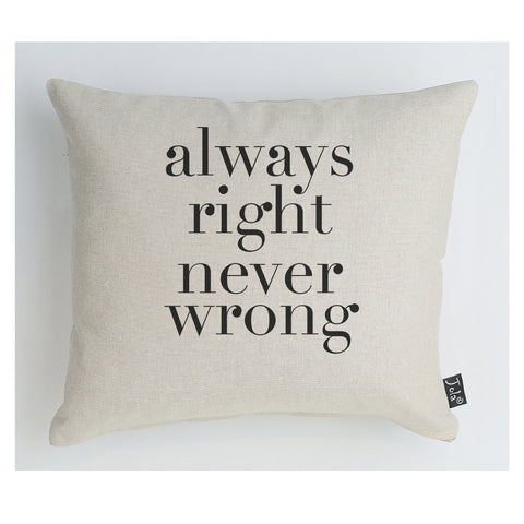 Always right never wrong Cushion
