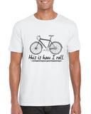 Cotton T Shirt Bike this is how I roll