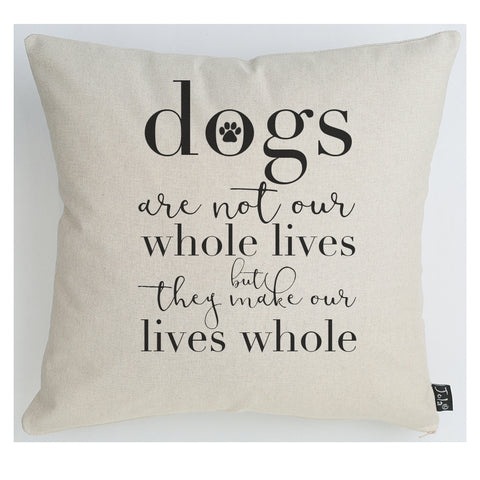 Dogs make our lives whole large cushion
