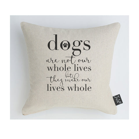 Dogs make our lives whole cushion