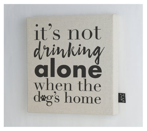 Not drinking alone when the dog's at home canvas frame