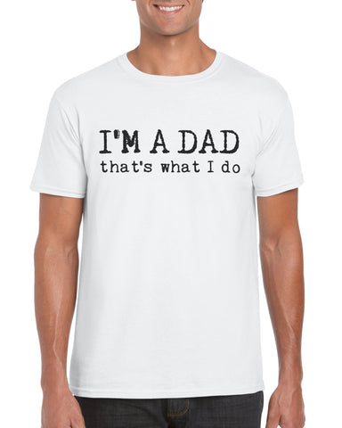 Cotton T Shirt I'm a Dad that's what I do Limited Edition