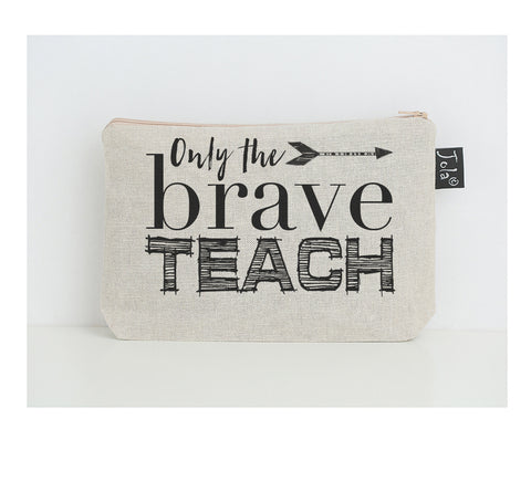 Only the brave teach small make up bag