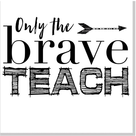 Only the brave teach square card