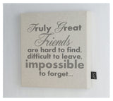 Truly Great Friends linen canvas frame