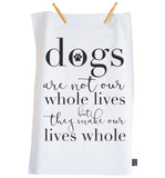 Dogs make our lives whole Tea towel