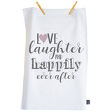 Love Laughter Happily Ever After tea towel