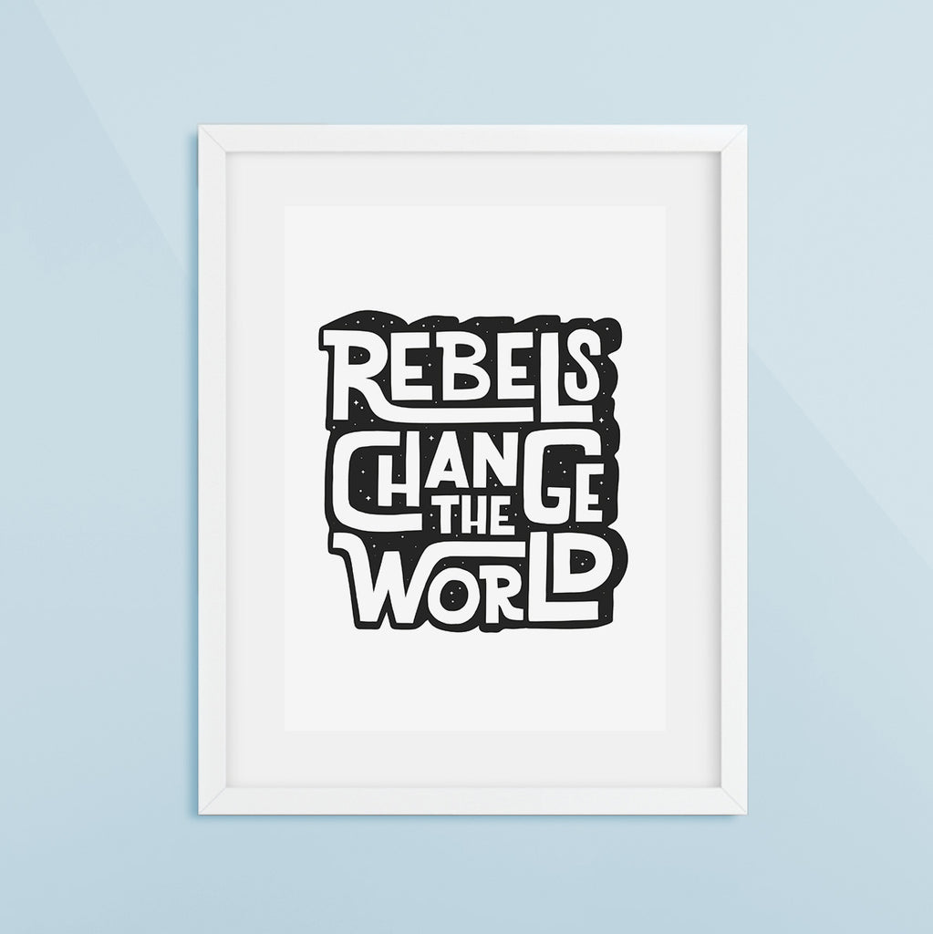 Rebels Change the World Print Black/White