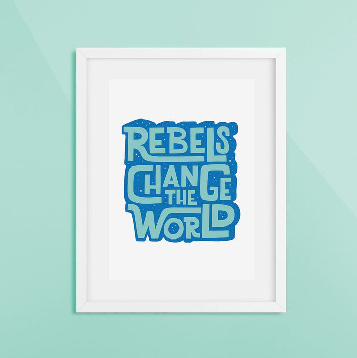 Rebels Change the World Print Blue