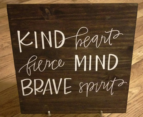 Kind Heart, Fierce Mind, Brave Spirit Wood Sign - Living Word Designs, Inspirational Home Decor