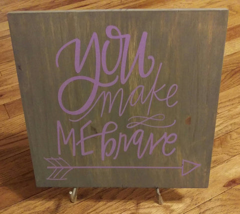 You Make Me Brave Inspirational Wood Sign - Living Word Designs, Inspirational Home Decor