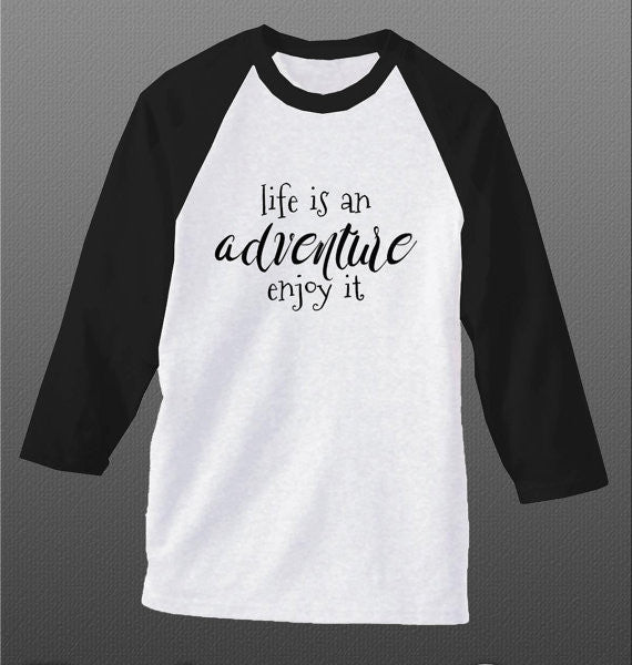 Inspirational Raglan Shirt, Life is an Adventure, Enjoy It. 3/4 Sleeve Baseball Shirt - Living Word Designs, Inspirational Home Decor