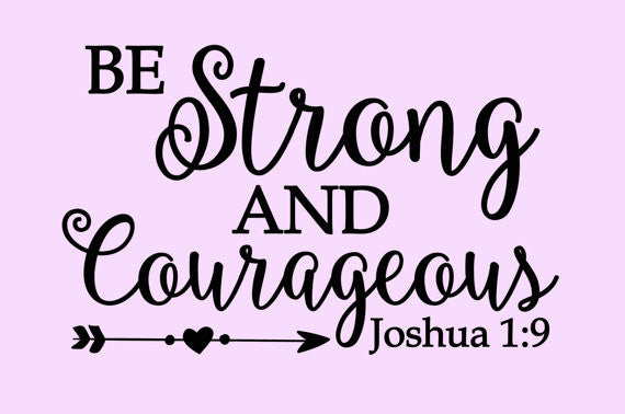 Inspirational Wall Decal, Be Strong and Courageous Vinyl Wall Sticker Joshua 1:9 Bible Verse Custom Colors - Living Word Designs, Inspirational Home Decor