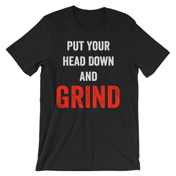 Put Your Head Down and Grind, Motivational T Shirt - Living Word Designs, Inspirational Home Decor