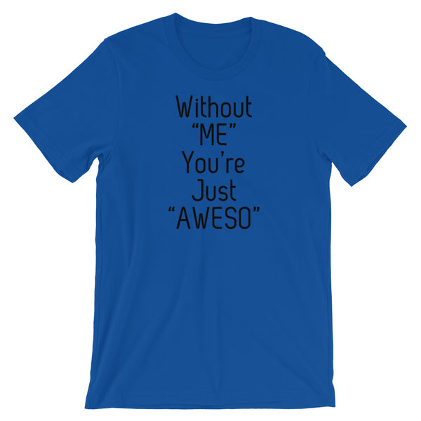 Without Me, You're Just Aweso, Awesome Funny Shirt