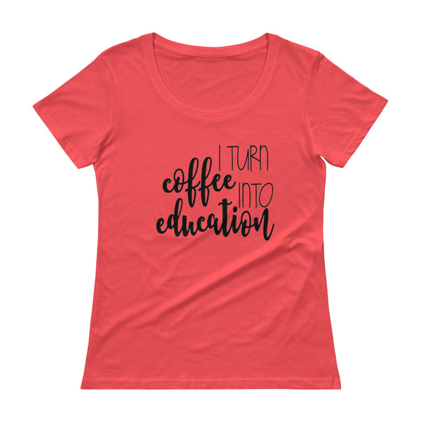 I Turn Coffee Into Education Scoopneck T-Shirt - Living Word Designs, Inspirational Home Decor
