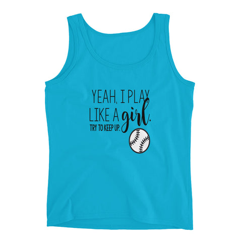 Yeah I Play Like A Girl, Try To Keep Up Softball Player Ladies Tank Top