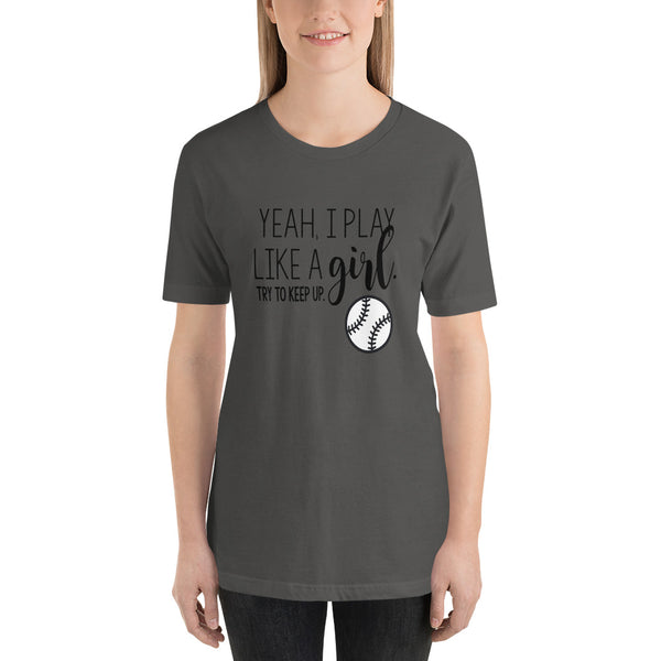 Yeah I Play Like A Girl, Try To Keep Up Adult T Shirt - Living Word Designs, Inspirational Home Decor
