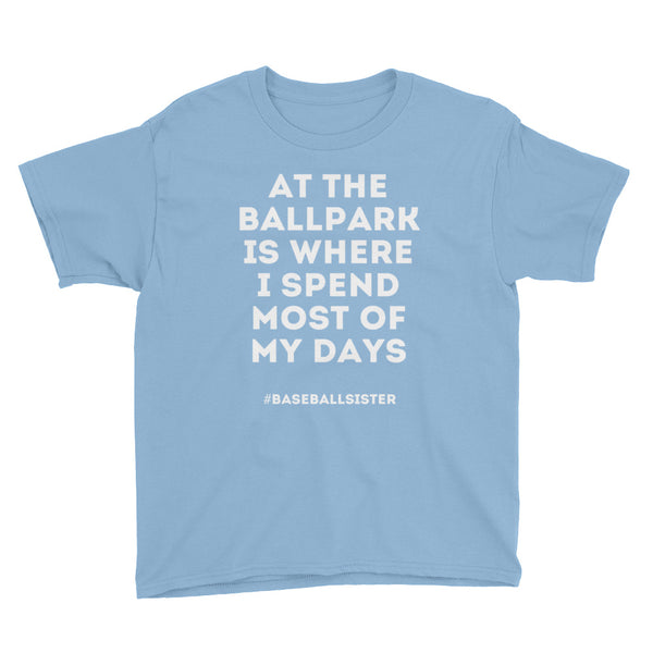 At The Ballpark Is Where I Spend Most Of My Days, Baseball Sister T Shirt - Living Word Designs, Inspirational Home Decor