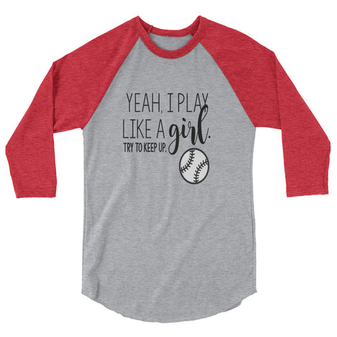 Yeah I Play Like A Girl, Try To Keep Up Softball Player Raglan Shirt 3/4 Sleeve - Living Word Designs, Inspirational Home Decor