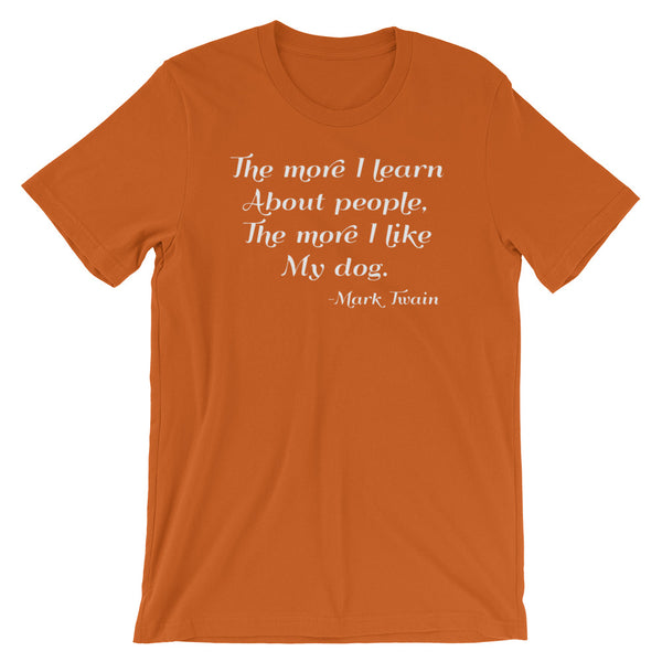 Dog Lover Shirt, Mark Twain Quote, The More I Learn About People, The More I Like My Dog