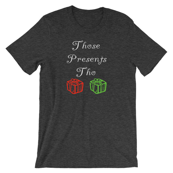 Those Presents Tho Funny Holiday T Shirt, Adult T Shirt - Living Word Designs, Inspirational Home Decor