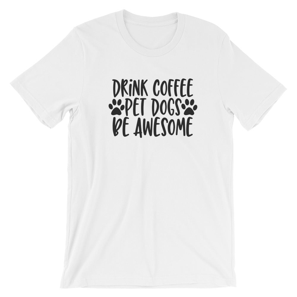 Drink Coffee Pet Dogs Be Awesome, Funny Dog Mom T Shirt - Living Word Designs, Inspirational Home Decor