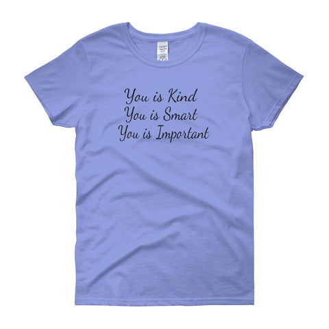 You is Kind, You is Smart, You is Important, Ladies Fit T Shirt