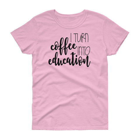 I Turn Coffee Into Education Teacher T Shirt - Living Word Designs, Inspirational Home Decor