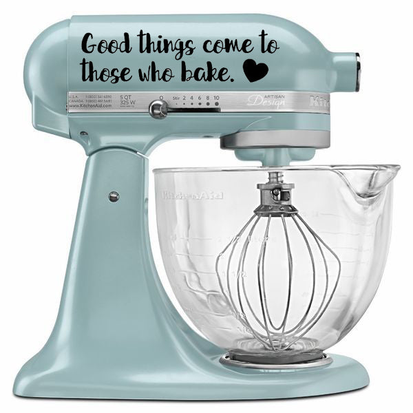 Kitchenaid Mixer Decal Good Things Come To Those Who Bake Vinyl Sticker - Living Word Designs, Inspirational Home Decor