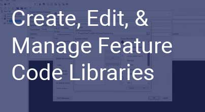 Create, Edit and Manage Feature Code Libraries