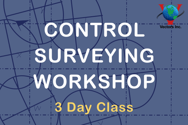 Vectors Inc. Control Surveying - 3 Day Workshop