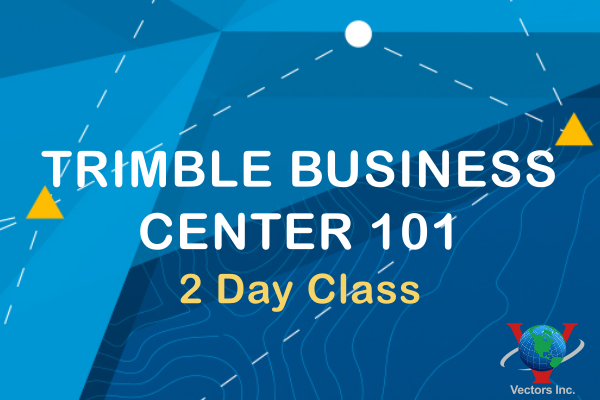 Vectors Inc. Trimble Business Center 101 - 2 Day Class Vectors Inc.