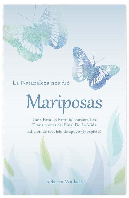 Nature Gave Us Butterflies: A Family's Guide to End-of-Life Transitions, Spanish Edition - Wings of Change Shop