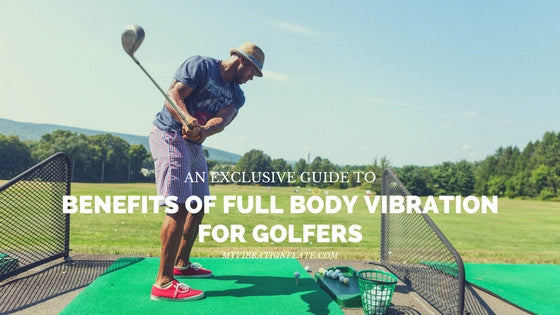 Benefits of Full Body Vibration for Golfers