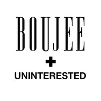 Boujee + Uninterested