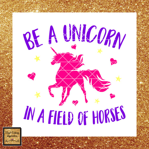 Unicorn Svg, Unicorn Clipart, Unicorn, Be a Unicorn in a Field of Horses, Svg, Unicorn Dxf, Unicorn Cut File, Unicorn Birthday, Unicorn Party - Vinyl Cutting Inspiration