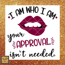 I am who I am your approval isn't needed SVG Cutting Files for Cricut Svg Files, attitude Svg, Dxf, Eps, Png, Clipart - Vinyl Cutting Inspiration