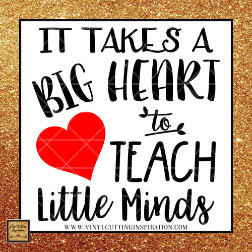 It takes a Big Heart to Teach Little Minds, Love Svg, Heart svg, Teacher Life Svg, Teacher Life Dxf, Teacher Svg, Teacher Dxf, Teacher Cut File, Teacher Gift Svg, Teacher Appreciation, Svg, Dxf, Clipart - Vinyl Cutting Inspiration