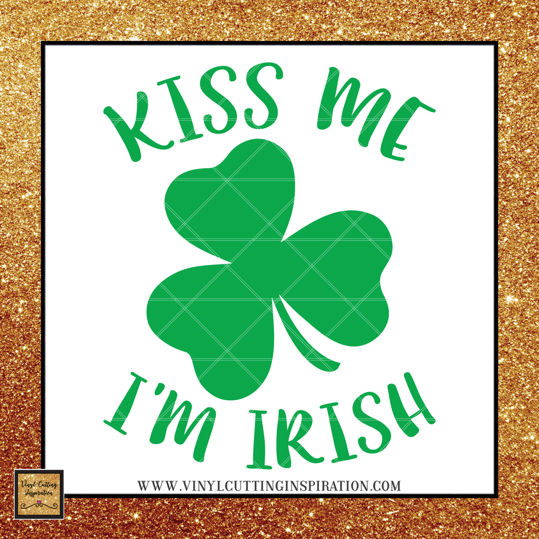Kiss Me I'm Irish Svg, Shamrock svg, Clover Svg, St. Patricks Day Svg, Irish svg, Kiss me Svg, St. Patty's Day Svg, Svg images, Cut files - Vinyl Cutting Inspiration