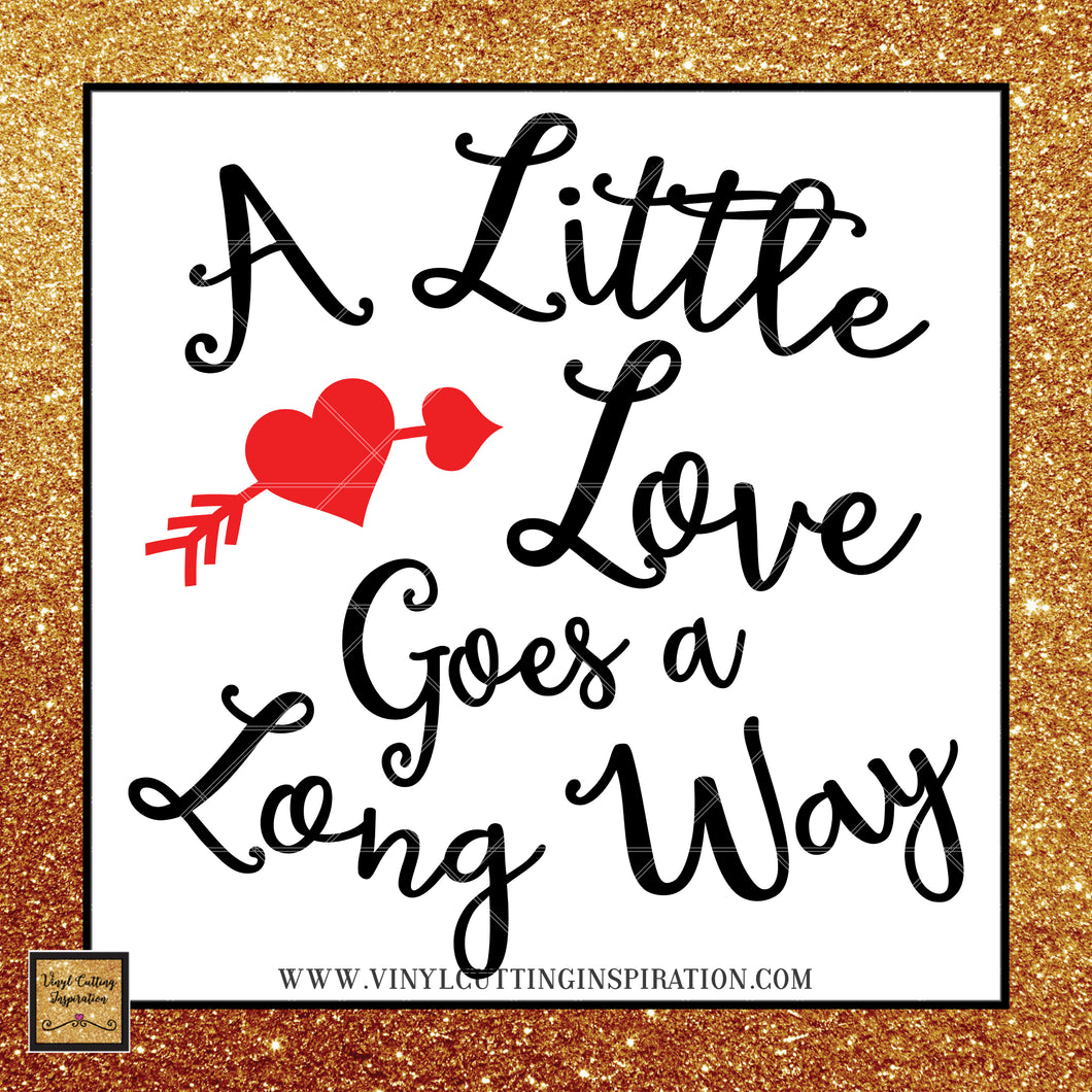 Valentine SVG, A Little Love goes a long way Valentine SVG, Happy Valentine's Day Svg, Valentines Day Svg, Valentine Svg, Valentines Svg, Love Svg, Heart Svg, Love Heart Svg, Cutting Files Cricut, Svg Files - Vinyl Cutting Inspiration