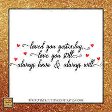 Loved you Yesterday, Love you Still, Always Have and Always Will SVG, Love Svg, Valentine SVG, Valentines Day svg, valentine, Heart svg - Vinyl Cutting Inspiration