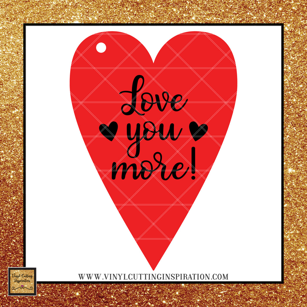 Love you More SVG, Heart Gift Tag, Heart Valentine, Gift Tag Vector, Svg Files for cricut, Silhouette cutting files, love svg, Svg images, Svg Designs - Vinyl Cutting Inspiration