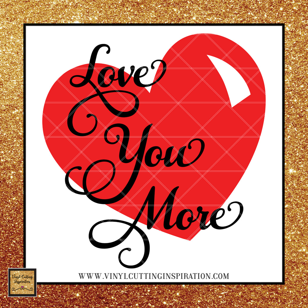 Love you More Svg, Love SvG, Valentines Day Svg, Valentine Svg, Valentines Svg,Heart Svg, Love Heart Svg, Cutting Files For Cricut, Svg Files, Svg Image, dxf - Vinyl Cutting Inspiration