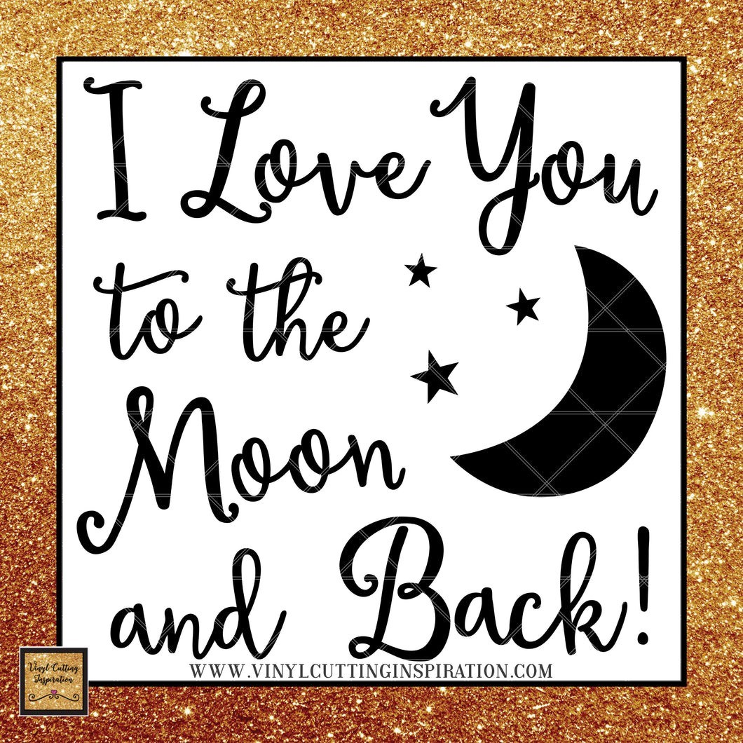 Love you to the Moon and Back SVG, Love SVG, Moon SVG, Stars SVG, Cutting Files for Cricut and Silhouette - Vinyl Cutting Inspiration