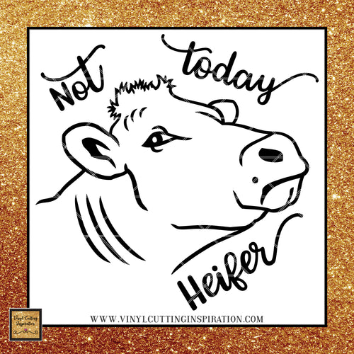 Not Today Heifer SVG, Cow svg, Cow Head, Cow Face svg, Heifer svg, Farm svg, Farm Animal svg, Animal svg, Farmhouse svg, svg files for Cricut, files for Silhouette - Vinyl Cutting Inspiration