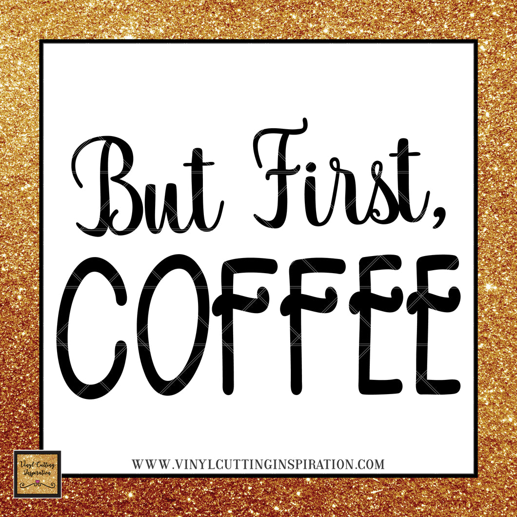 But First Coffee Svg, Coffee Svg, Svg, But First Svg, Svg Files, Svg File, First Coffee Svg, Coffee, Coffee Cut file, Coffee Sayings, Quotes - Vinyl Cutting Inspiration