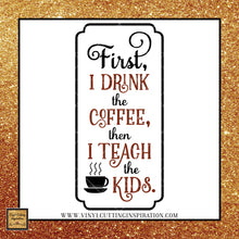 First I drink the Coffee Svg then I Teach the Kids Svg, Teacher Life Svg, Teacher Svg, Teacher Dxf, Teacher Cut File, Teacher Gift Svg, Teacher Appreciation, Svg, Dxf, Clipart, Coffee Svg - Vinyl Cutting Inspiration