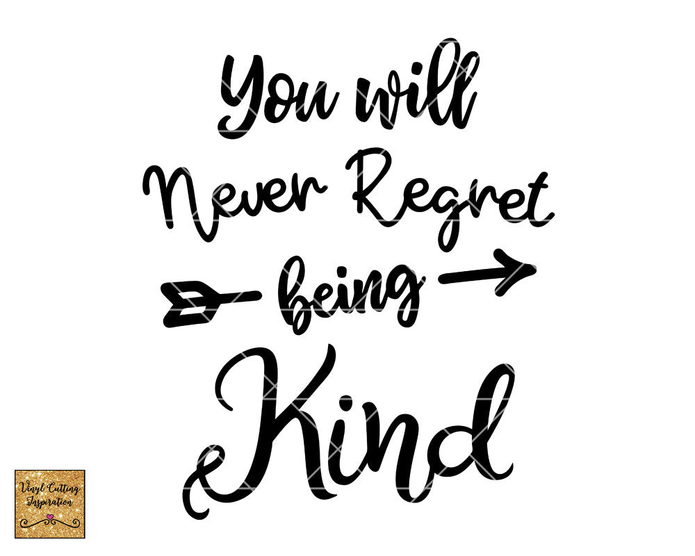 You will never regret being kind svg, Regret being kind, Be Kind Svg, You will never, Svg File for Cricut, Svg Files, Svg File, Dxf Files - Vinyl Cutting Inspiration