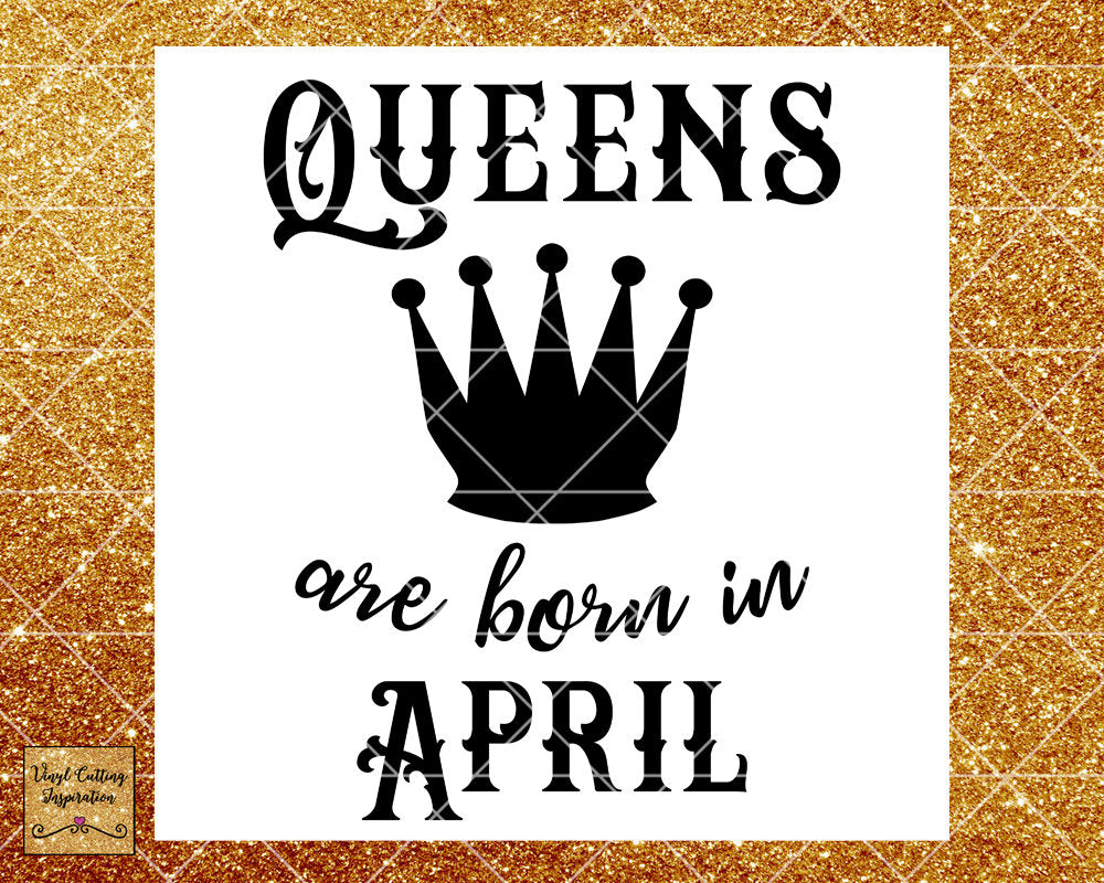 Queens are Born Svg, Queens are Born, Queens are Born in, Queens are Born in April, Birthday Svg, Cut File, Cutting Files, Cricut Silhouette - Vinyl Cutting Inspiration